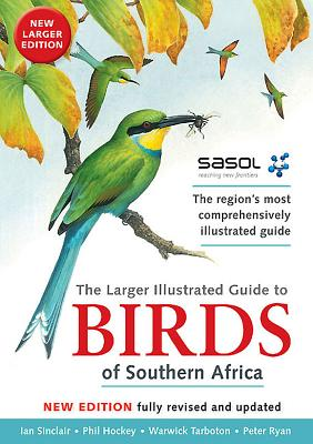 The Sasol Larger Illustrated Guide to Birds of Southern Africa - Sinclair, Ian, and Hockey, Phil, and Tarboton, Warwick