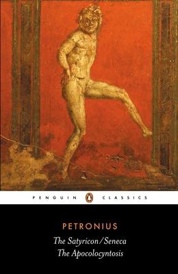 The Satyricon/Seneca, the Apocolocyntosis - Petronius, and Seneca, and Sullivan, J P (Introduction by)