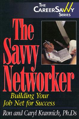 The Savvy Networker: 10 Skills for Success - Krannich, Ronald L, Dr., Ph.D.