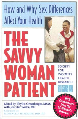 The Savvy Woman Patient: How and Why Sex Difference Affect Your Health - Greenberger, Phyllis, and Society for Women's Health Research, and Wider, Jennifer
