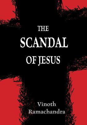 The Scandal of Jesus - Ramachandra, Vinoth