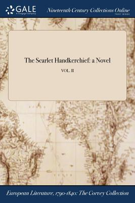 The Scarlet Handkerchief: A Novel; Vol. II - Anonymous