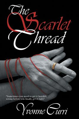 The Scarlet Thread: Sometimes You Need to Get It Horribly Wrong Before You Finally Get It Right. - Curri, Yvonne