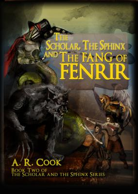 The Scholar, the Sphinx and the Fang of Fenrir - Cook, A R