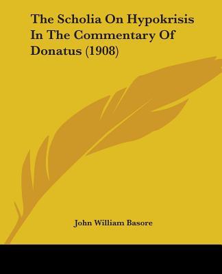 The Scholia on Hypokrisis in the Commentary of Donatus (1908) - Basore, John William