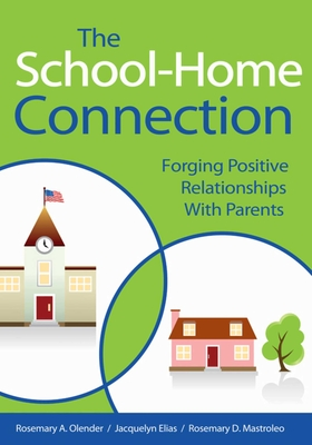 The School-Home Connection: Forging Positive Relationships with Parents - Olender, Rosemary A., and Elias, Jacquelyn, and Mastroleo, Rosemary D.