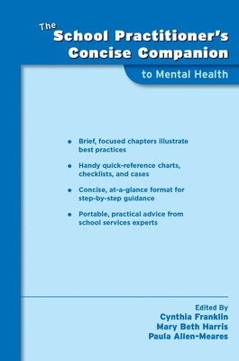 The School Practitioner's Concise Companion to Mental Health - Franklin, Cynthia, Ph.D. (Editor), and Harris, Mary Beth (Editor), and Allen-Meares, Paula (Editor)