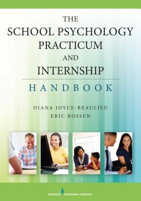 The School Psychology Practicum and Internship Handbook - Joyce-Beaulieu, Diana, PhD, and Rossen, Eric, PhD