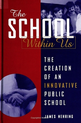 The School Within Us: The Creation of an Innovative Public School - Nehring, James