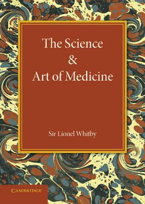 The Science and Art of Medicine - Whitby, Lionel