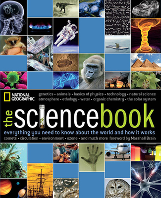 The Science Book: Everything You Need to Know about the World and How It Works - National Geographic, and Brain, Marshall (Foreword by)