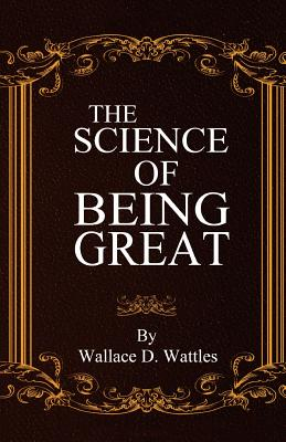 The Science of Being Great - Wattles, Wallace D