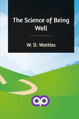 The Science of Being Well - Wattles, W D
