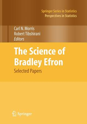 The Science of Bradley Efron: Selected Papers - Morris, Carl N (Editor), and Tibshirani, Robert (Editor)