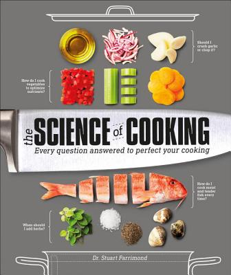 The Science of Cooking: Every Question Answered to Perfect Your Cooking - Farrimond, Stuart, Dr.