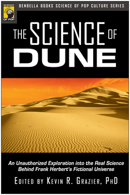 The Science of Dune: An Unauthorized Exploration Into the Real Science Behind Frank Herbert's Fictional Universe - Grazier, Kevin R (Editor)