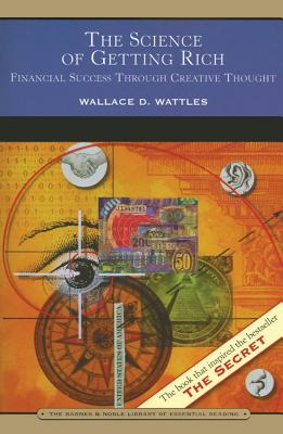 The Science of Getting Rich: Financial Success Through Creative Thought - Wattles, Wallace D