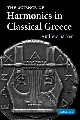 The Science of Harmonics in Classical Greece - Barker, Andrew