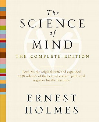 The Science of Mind: The Complete Edition - Holmes, Ernest