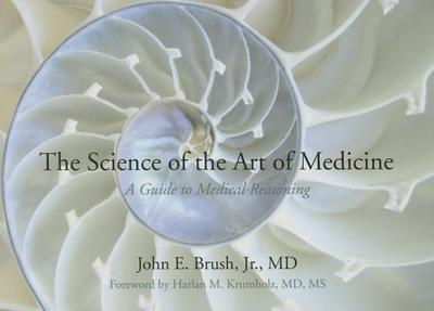The Science of the Art of Medicine - Brush, J E Jr