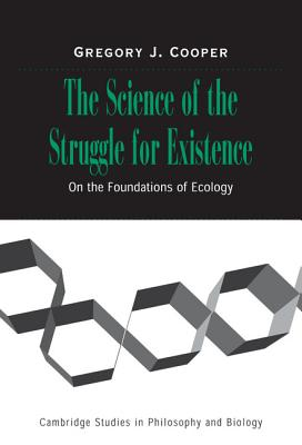 The Science of the Struggle for Existence: On the Foundations of Ecology - Cooper, Gregory J