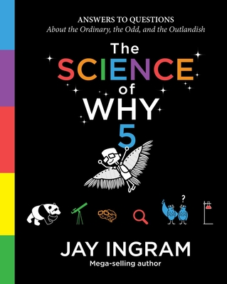 The Science of Why, Volume 5, Volume 5: Answers to Questions about the Ordinary, the Odd, and the Outlandish - Ingram, Jay