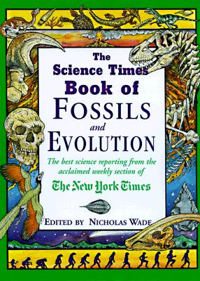 The Science Times Book of Fossils and Evolution - Wade, Karil, and Wade, Nicholas (Editor)