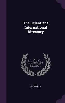 The Scientist's International Directory - Anonymous