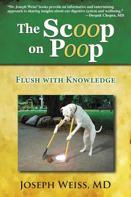 The Scoop on Poop!: Flush with Knowledge - Weiss, Joseph