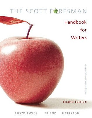 The Scott Foresman Handbook for Writers - Ruszkiewicz, John, and Friend, Christy, and Hairston, Maxine