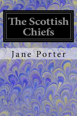 The Scottish Chiefs - Porter, Jane
