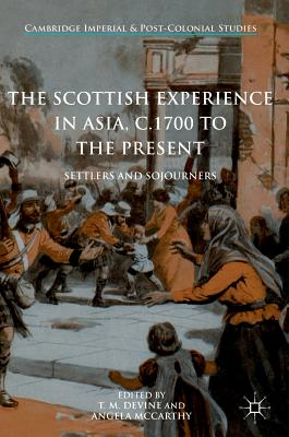 The Scottish Experience in Asia, C.1700 to the Present: Settlers and Sojourners - Devine, T M (Editor)