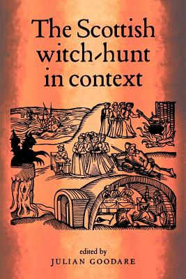 The Scottish Witch-Hunt in Context - Goodare, Julian (Editor)