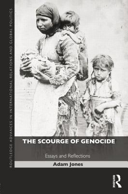 The Scourge of Genocide: Essays and Reflections - Jones, Adam