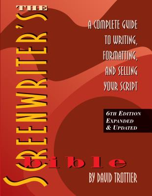 The Screenwriter's Bible: A Complete Guide to Writing, Formatting, and Selling Your Script - Trottier, David