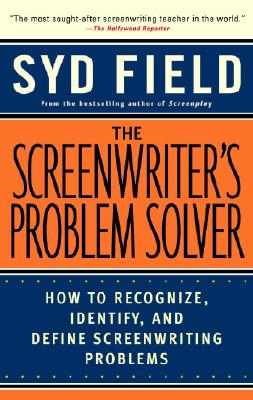 The Screenwriter's Problem Solver: How to Recognize, Identify, and Define Screenwriting Problems - Field, Syd