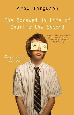 The Screwed-Up Life of Charlie the Second - Ferguson, Drew