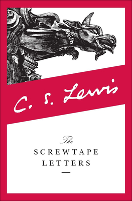 The Screwtape Letters: With Screwtape Proposes a Toast - Lewis, C S