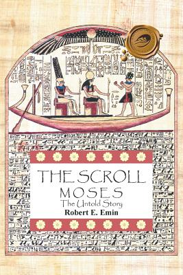 The Scroll: Moses the Untold Story - Emin, Robert E