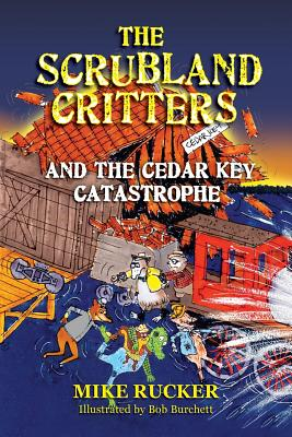 The Scrubland Critters and the Cedar Key Catastrophe - Rucker, Mike