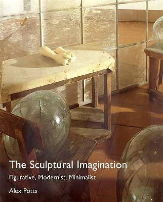 The Sculptural Imagination: Figurative, Modernist, Minimalist - Potts, Alex, Professor