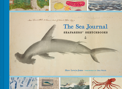 The Sea Journal: Seafarers' Sketchbooks - Lewis-Jones, Huw, and Walsh, Don (Foreword by)