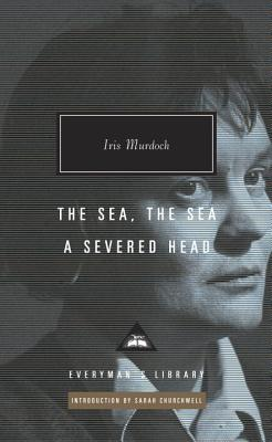 The Sea, the Sea; A Severed Head - Murdoch, Iris, and Churchwell, Sarah (Introduction by)