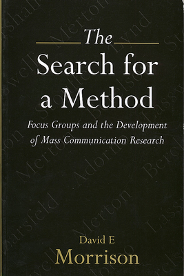 The Search for a Method: Focus Groups and the Development of Mass Communication Research - Morrison, David E, Professor