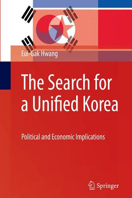 The Search for a Unified Korea: Political and Economic Implications - Hwang, Eui-Gak