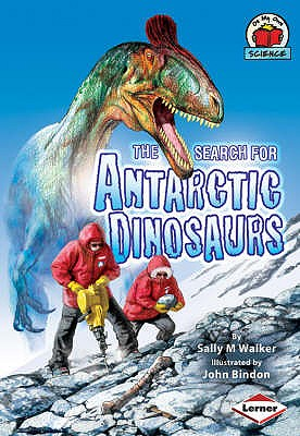The Search for Antarctic Dinosaurs - Walker, Sally M.