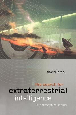 The Search for Extraterrestrial Intelligence: A Philosophical Inquiry - Lamb, David