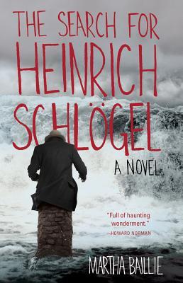 The Search for Heinrich Schlögel - Baillie, Martha