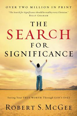 The Search for Significance: Seeing Your True Worth Through God's Eyes - McGee, Robert S
