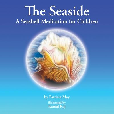 The Seaside: A Seashell Meditation for Children - May, Patricia